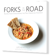 Forks in the Road: Recipes from Overlanding the Pan American Highway