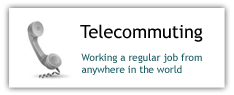 Telecommuting: Working a regular job from anywhere in the world